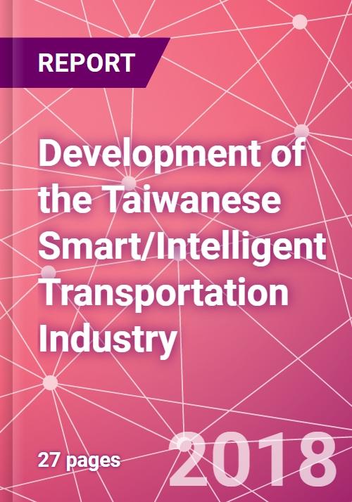 Development of the Taiwanese Smart/Intelligent Transportation Industry