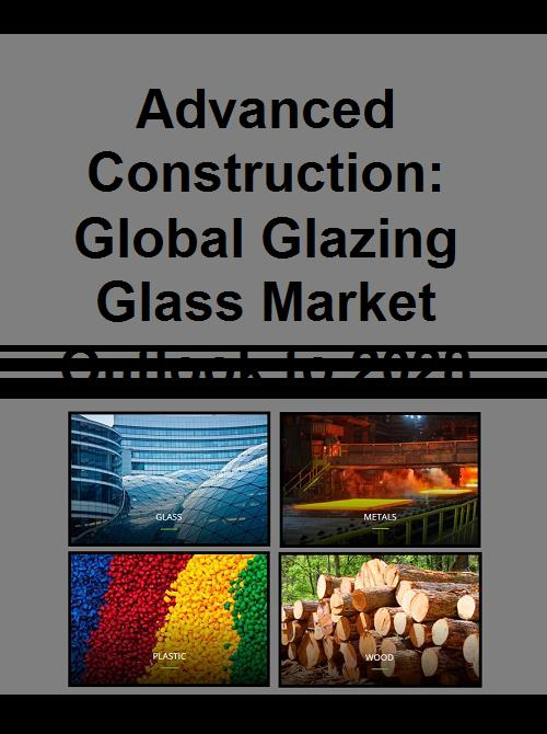 Advanced Construction: Global Glazing Glass Market Outlook to 2028