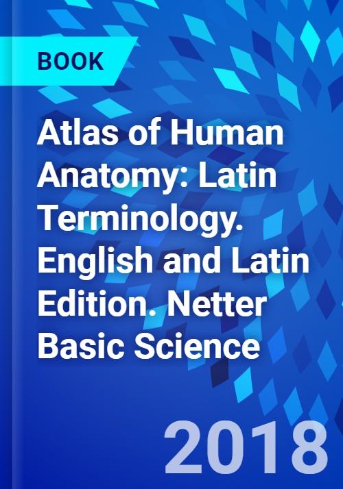 Atlas of Human Anatomy: Latin Terminology  English and Latin Edition   Netter Basic Science