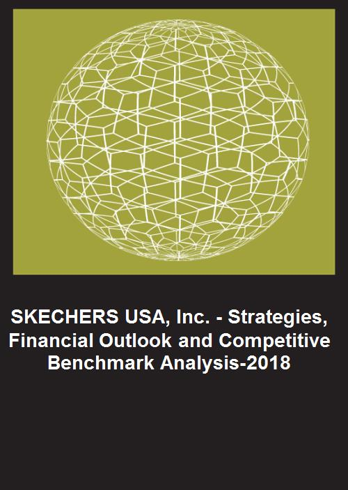 SKECHERS USA, Inc. Strategies, Financial Outlook and Competitive Benchmark Analysis 2018