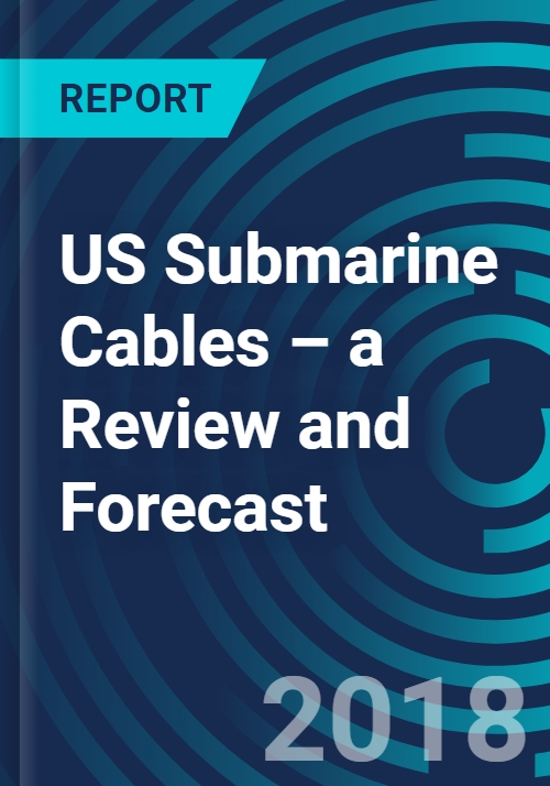 US Submarine Cables – a Review and Forecast - Research and Markets