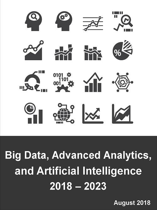 Big Data, Advanced Analytics, and Artificial Intelligence: Market for  Infrastructure and Services 2018 – 2023