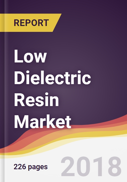 Low Dielectric Resin Market Report: Trends, Forecast and Competitive  Analysis