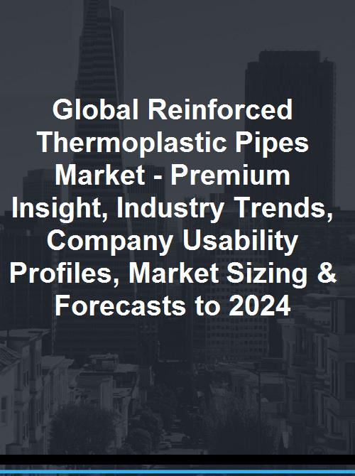 Global Reinforced Thermoplastic Pipes (RTP) Market - Premium Insight,  Industry Trends, Company Usability Profiles, Market Sizing & Forecasts to  2024