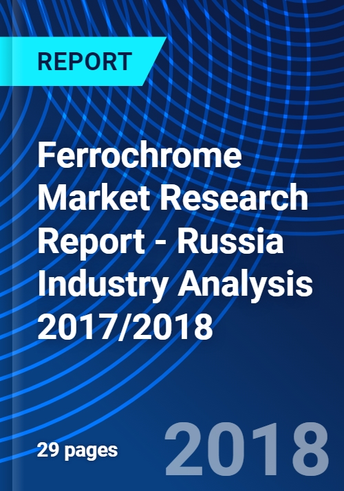 Ferrochrome Market Research Report - Russia Industry Analysis 2017/2018