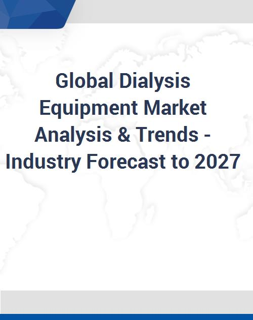 Global Dialysis Equipment Market Analysis & Trends - Industry Forecast to  2027