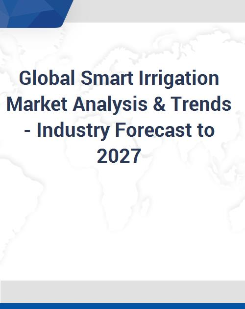 Global Smart Irrigation Market Analysis & Trends - Industry Forecast to 2027