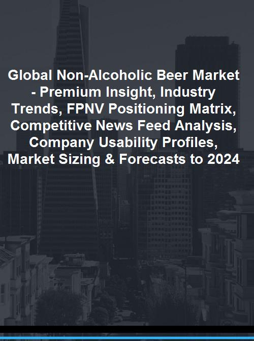 Global Non-Alcoholic Beer Market - Premium Insight, Industry Trends, FPNV  Positioning Matrix, Competitive News Feed Analysis, Company Usability