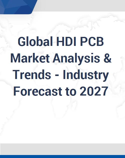 Global HDI PCB Market Analysis & Trends - Industry Forecast to 2027