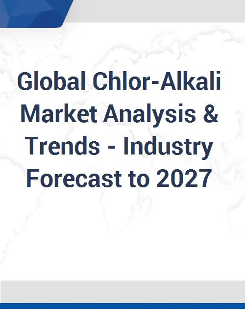 Global Chlor-Alkali Market Analysis & Trends - Industry Forecast to 2027