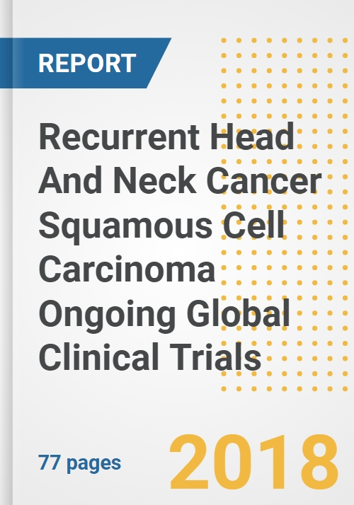 Recurrent Head And Neck Cancer Squamous Cell Carcinoma Ongoing Global  Clinical Trials Analysis and Outlook