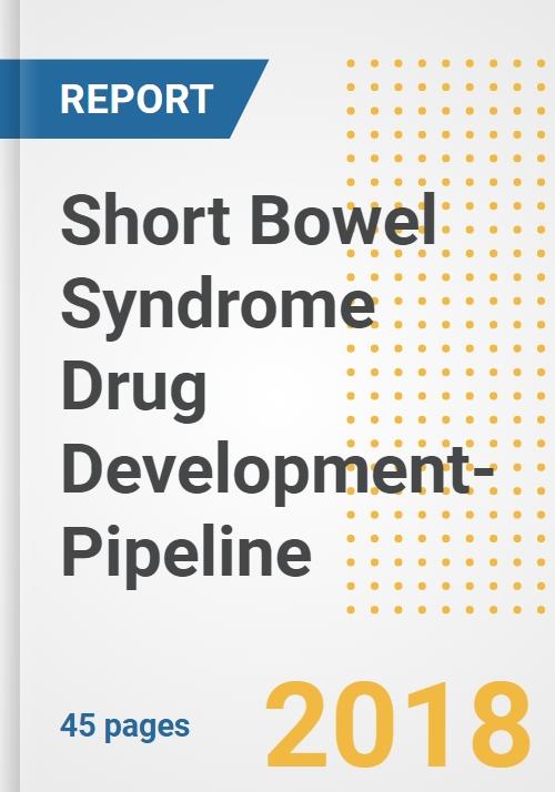 2018 Short Bowel Syndrome Drug Development- Pipeline Analysis Report