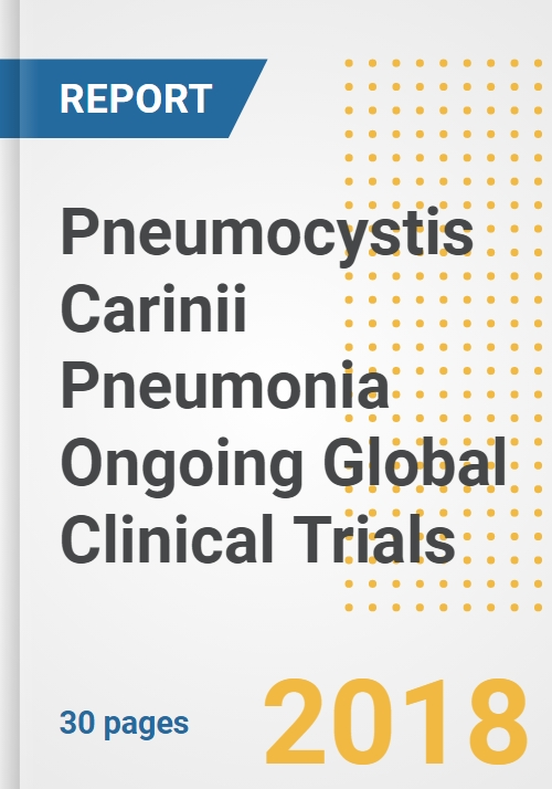 Pneumocystis Carinii Pneumonia Ongoing Global Clinical Trials Analysis and  Outlook