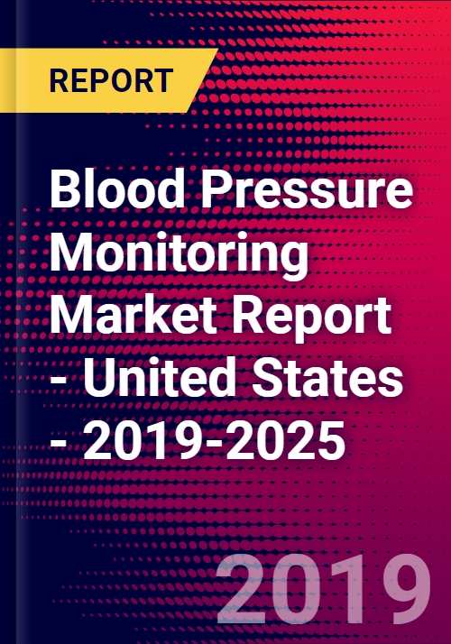 Blood Pressure Monitoring Market Report - United States - 2019-2025