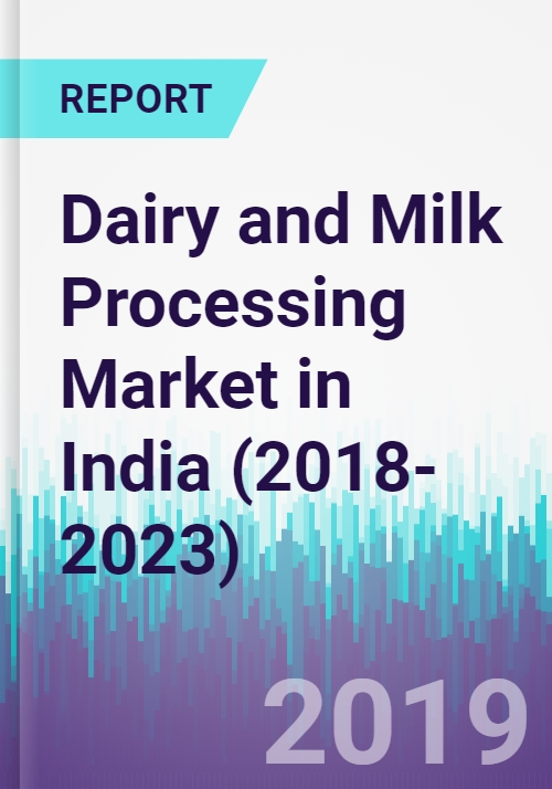 Dairy and Milk Processing Market in India (2018-2023)