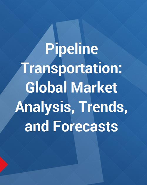 Pipeline Transportation: Global Market Analysis, Trends, and Forecasts