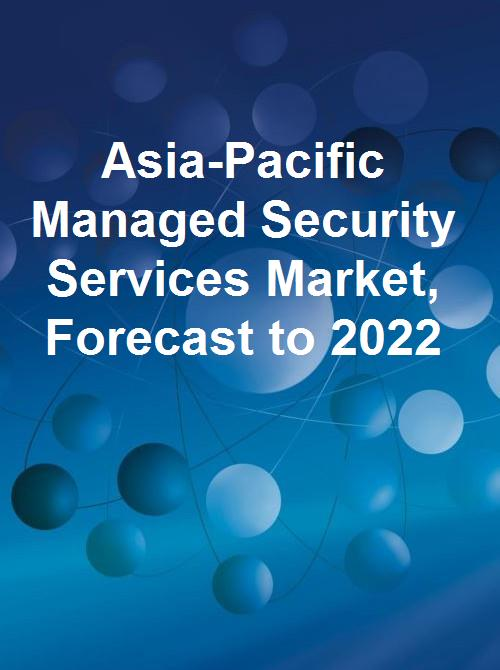 Asia-Pacific Managed Security Services Market, Forecast to 2022