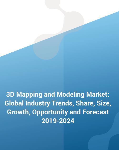 3D Mapping and Modeling Market: Global Industry Trends, Share, Size,  Growth, Opportunity and Forecast 2019-2024