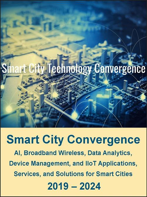 Smart City Technology Convergence: AI, Broadband Wireless (LTE and 5G),  Data Analytics, Device Management, and IIoT Applications, Services, and