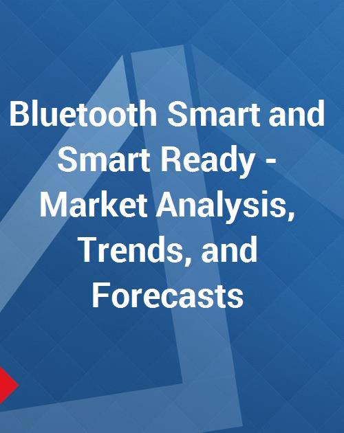 Bluetooth Smart and Smart Ready - Market Analysis, Trends, and Forecasts