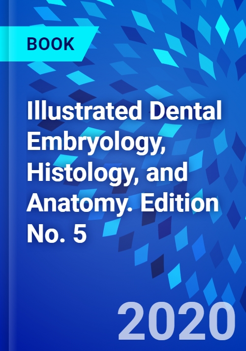 Illustrated Dental Embryology, Histology, and Anatomy. Edition No. 5