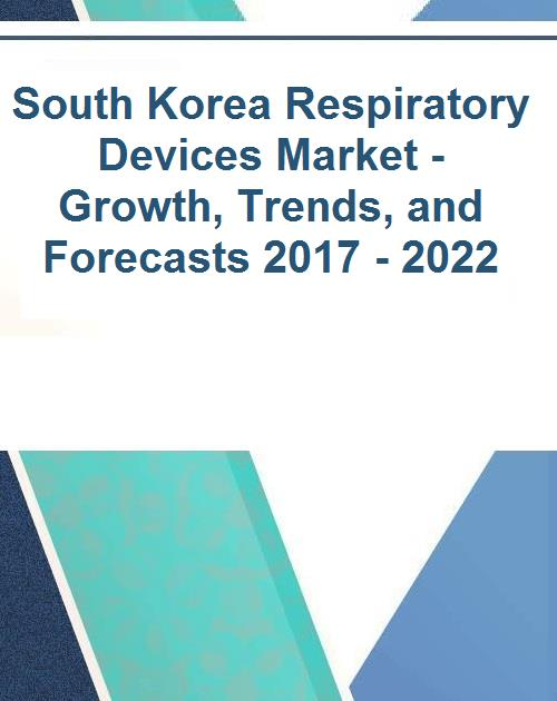 South Korea Respiratory Devices Market - Growth, Trends, and Forecasts 2017  - 2022