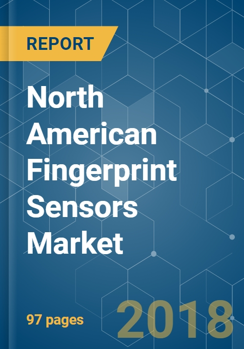 North American Fingerprint Sensors Market - Segmented by Type, Application,  and Country - Growth, Trends and Forecasts (2018 - 2023)