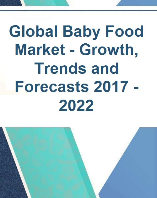 Global Baby Food Market - Growth, Trends and Forecasts 2017 - 2022