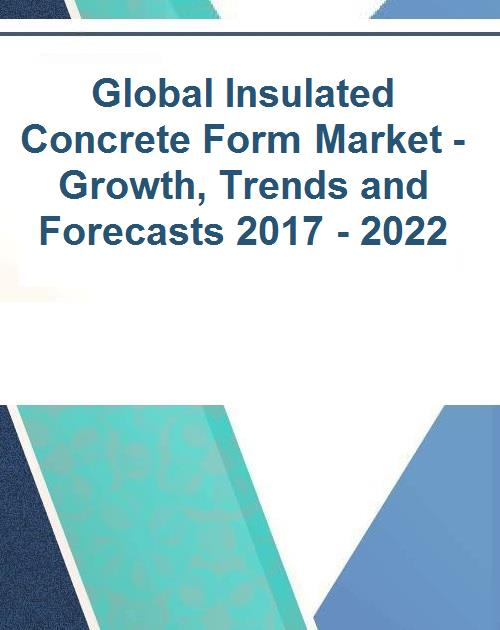 Global Insulated Concrete Form Market - Growth, Trends and Forecasts 2017 -  2022