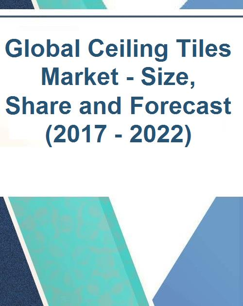 Global Ceiling Tiles Market Size Share And Forecast 2017 2022