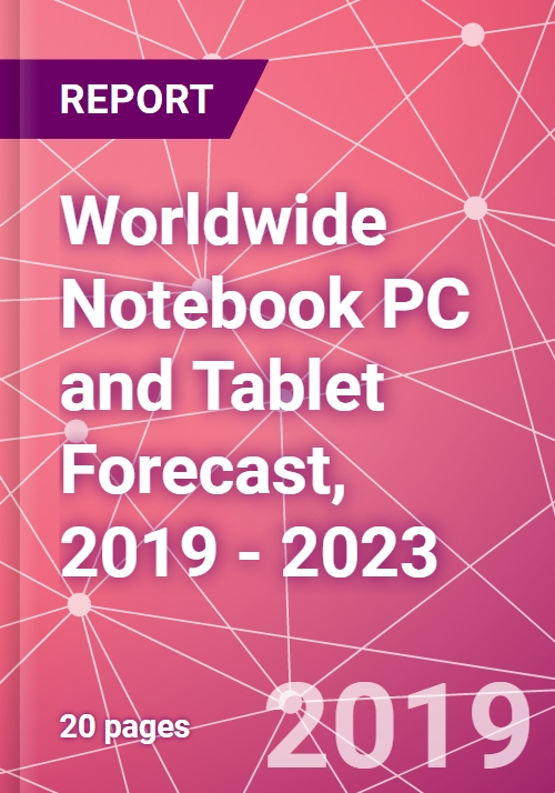 Worldwide Notebook PC and Tablet Forecast, 2019 - 2023