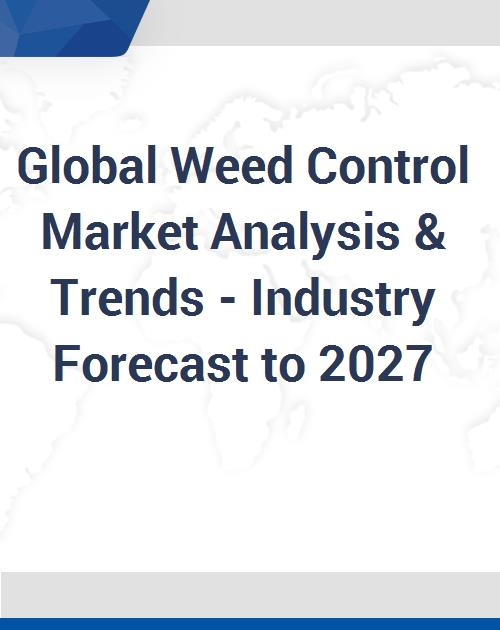 Global Weed Control Market Analysis & Trends - Industry Forecast to 2027