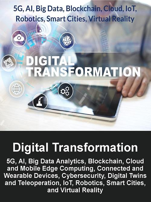 Digital Transformation 2019: 5G, AI, Big Data Analytics, Blockchain, Cloud  and Mobile Edge Computing, Connected and Wearable Devices, Cybersecurity,