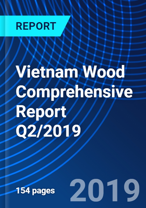 Vietnam Wood Comprehensive Report Q2/2019 - Research and Markets