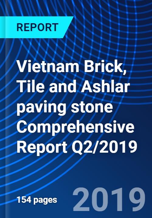 Vietnam Brick, Tile and Ashlar paving stone Comprehensive Report Q2/2019