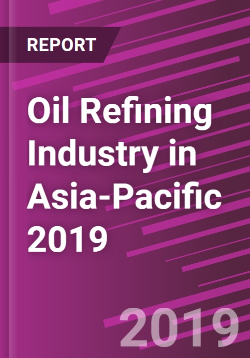 Oil Refining Industry in Asia-Pacific 2019 - Research and Markets